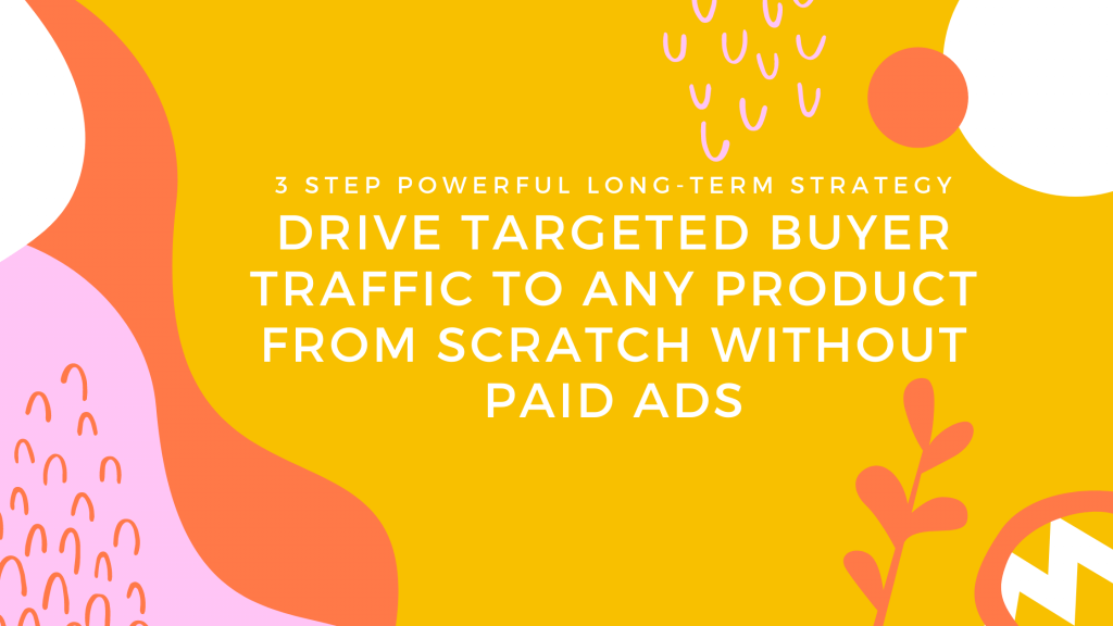 Driving Massive Targeted Buyer Traffic To Any Product
