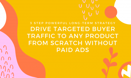 Driving Massive Targeted Buyer Traffic To Any Product Or Service From Scratch Without Paid Ads (3 Step Powerful Long-Term Strategy)