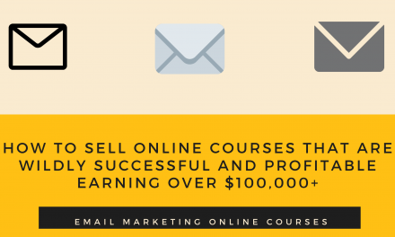 Email Marketing Online Courses: How To Sell Online Courses That Are Wildly Successful And Profitable Earning Over $100,000+