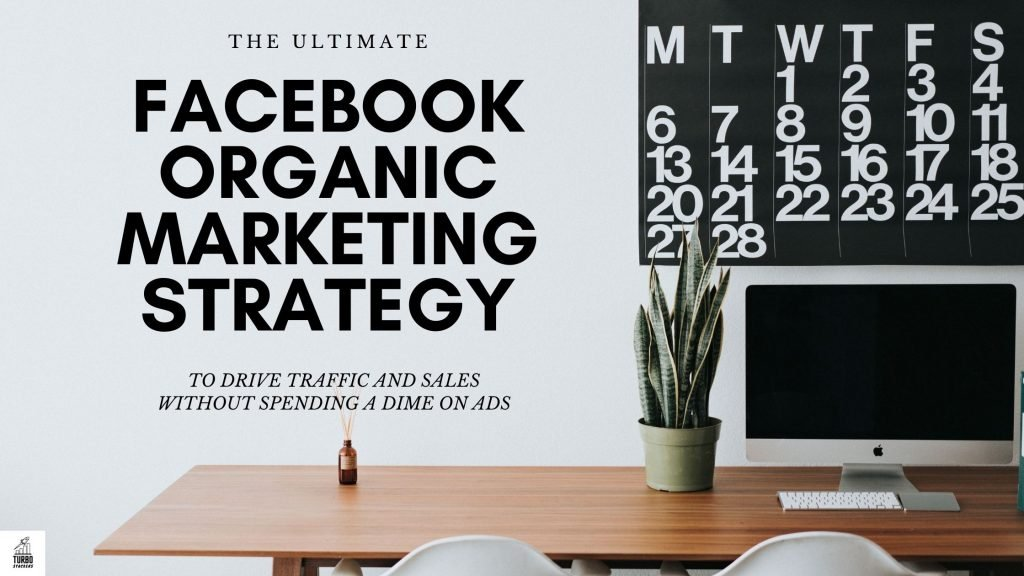 The Ultimate Facebook Organic Marketing Strategy To Drive Traffic And Sales