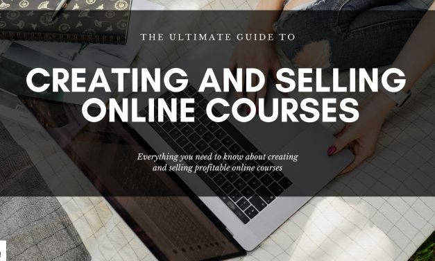 How to Create And Sell Online Courses: The Ultimate Guide for Creating and Marketing Any Course