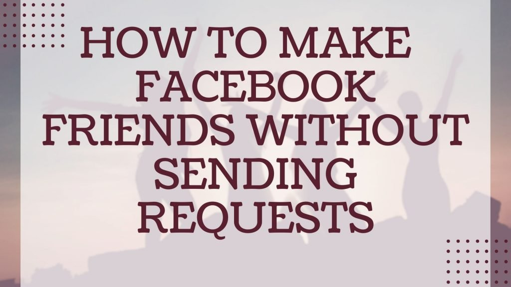 How to make friends on Facebook without sending requests