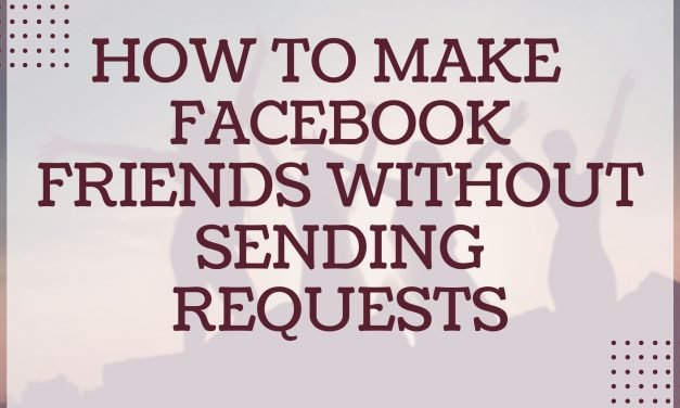 How To Make Friends On Facebook Without Sending Friend Requests